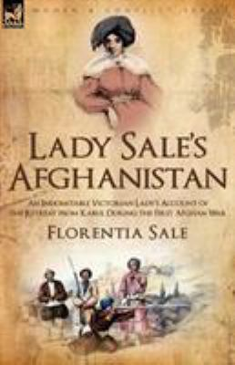 Lady Sale's Afghanistan: An Indomitable Victorian Lady's Account of the Retreat from Kabul During the First Afghan War 9781846777318