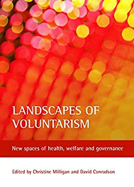 Landscapes of Voluntarism: New Spaces of Health, Welfare and Governance 9781847429063