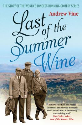 Last of the Summer Wine: The Story of the World's Longest-Running Comedy Series 9781845137113