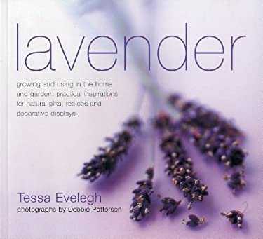 Lavender: Growing and Using in the Home and Garden: Practical Inspirations for Natural Gifts, Recipes and Decorative Displays 9781844769308