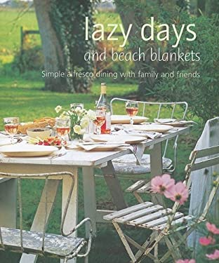 Lazy Days and Beach Blankets: Simple Alfresco Dining with Family and Friends 9781845978457