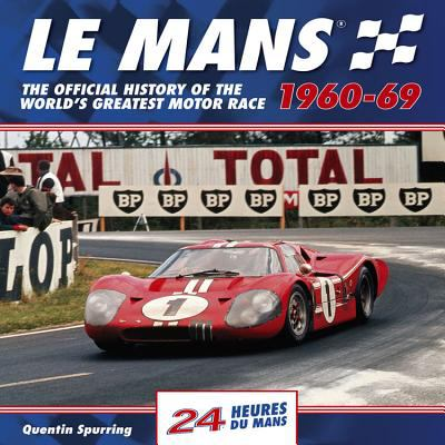 Le Mans 1960-69 24 Heures Du Mans: The Official History of the World's Greatest Motor Race 9781844255849
