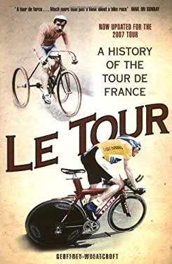 Le Tour: A History of the Tour de France 9781847390868