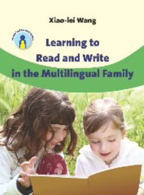 Learning to Read and Write in the Multilingual Family. Xiao-Lei Wang 9781847693693