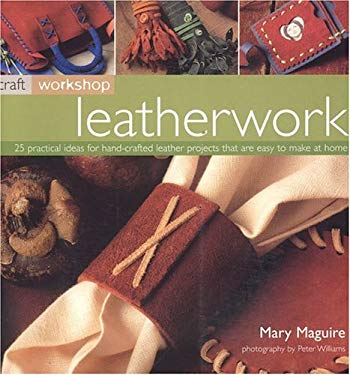 Leatherwork: 25 Practical Ideas for Hand-Crafted Leather Projects That Are Easy to Make at Home 9781844760503