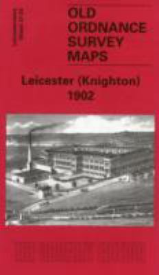 Leicester (Knighton) 1902: Leicestershire Sheet 37.03 9781841516936