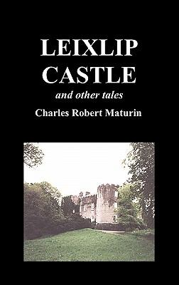 Leixlip Castle, Melmoth the Wanderer, the Mysterious Mansion, the Flayed Hand, the Ruins of the Abbey of Fitz-Martin, and the Mysterious Spaniard 9781849027236