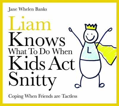 Liam Knows What to Do When Kids Act Snitty: Coping When Friends Are Tactless 9781843109020