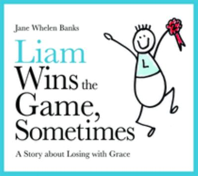 Liam Wins the Game, Sometimes: A Story about Losing with Grace 9781843108986
