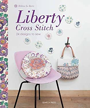 Liberty Cross Stitch: 24 Designs to Sew 9781844487462