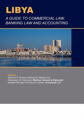 Libya: A Guide to Commercial Law, Banking Law and Accounting 9781846730566