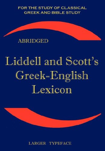 Liddell and Scott's Greek-English Lexicon, Abridged: Original Edition, Republished in Larger and Clearer Typeface 9781843560265