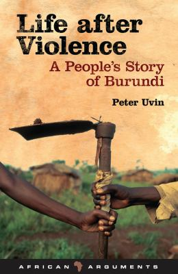 Life After Violence: A People's Story of Burundi 9781848131804