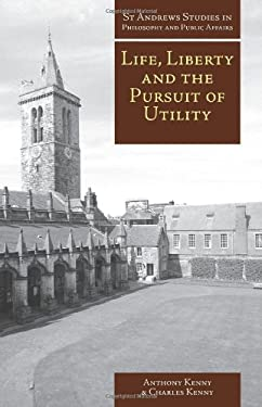 Life, Liberty, and the Pursuit of Utility: Happiness in Philosophical and Economic Thought 9781845400521
