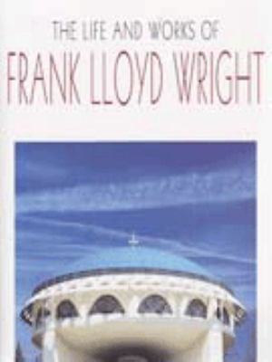 Life and Works of Frank Lloyd Wright 9781840130331