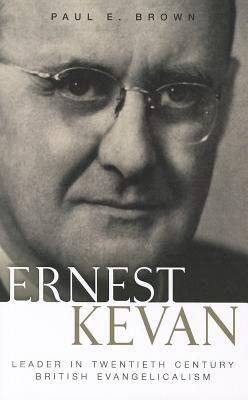 Ernest Kevan: Leader in Twentieth Century British Evangelicalism 9781848711563