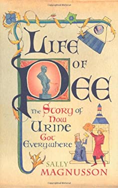 Life of Pee: The Story of How Urine Got Everywhere 9781845135904