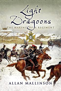 Light Dragoons: The Making of a Regiment 9781844154487