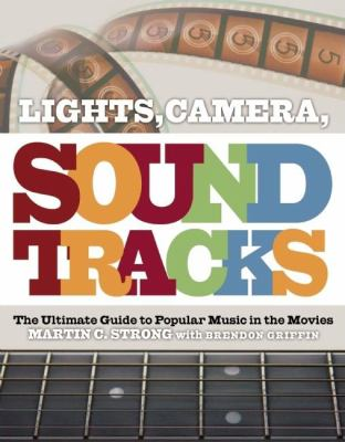 Lights, Camera, Soundtracks: The Ultimate Guide to Popular Music in the Movies 9781847670212