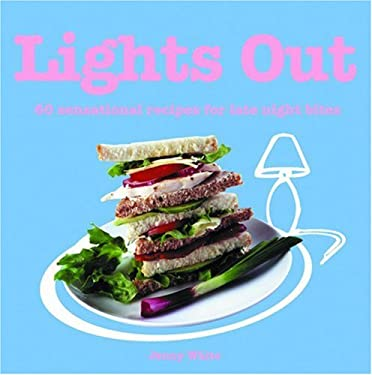 Lights Out: 60 Sensational Recipes for Late Night Bites