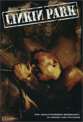 Linkin Park: The Unauthorised Story in Words and Pictures 9781842401590