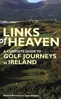 Links of Heaven: A Complete Guide to Golf Journeys in Ireland 9781845132279