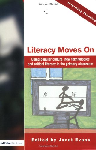 Literacy Moves on: Using Popular Culture, New Technologies and Critical Literacy in the Primary Classroom 9781843122494