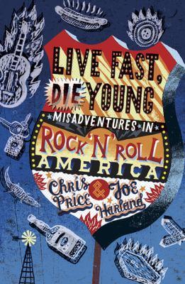 Live Fast Die Young: Misadventures in Rock 'n' Roll America 9781849530491