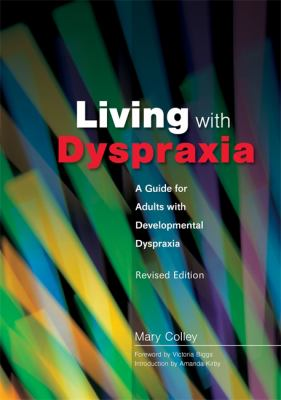 Living with Dyspraxia: A Guide for Adults with Developmental Dyspraxia 9781843104520