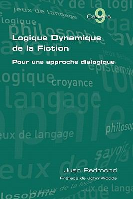Logique Dynamique de La Fiction. Pour Une Approche Dialogique 9781848900318