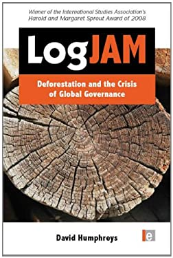 Logjam: Deforestation and the Crisis of Global Governance 9781844076116
