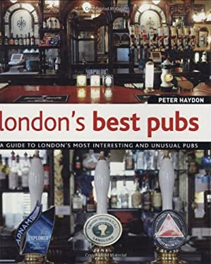 London's Best Pubs: A Guide to London's Most Interesting and Unusual Pubs 9781847734211