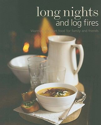 Long Nights and Log Fires: Warming Comfort Food for Family and Friends 9781845979195