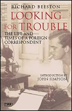 Looking for Trouble: The Life and Times of a Foreign Correspondent 9781845112776
