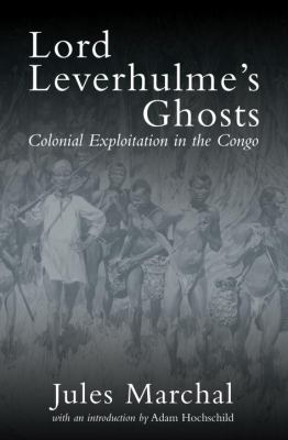 Lord Leverhulme's Ghosts: Colonial Exploitation in the Congo 9781844672394