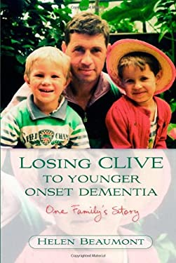 Losing Clive to Younger Onset Dementia: One Family's Story 9781843104803