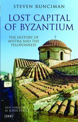Lost Capital of Byzantium: The History of Mistra and the Peloponnese 9781845118952