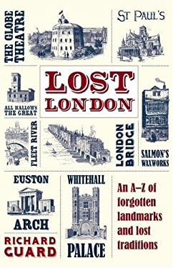 Lost London: An A-Z of Forgotten Landmarks and Lost Traditions 9781843178033