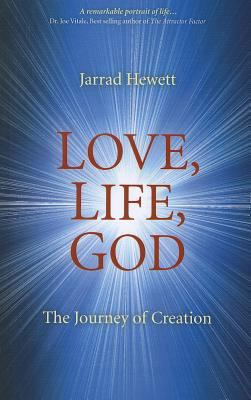 Love, Life, God: The Journey of Creation 9781846946226