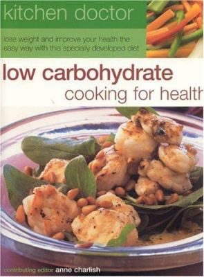 Low Carbohydrate Cooking for Health: Lose Weight and Improve Your Health the Easy Way with This Specially Developed Diet 9781844760206