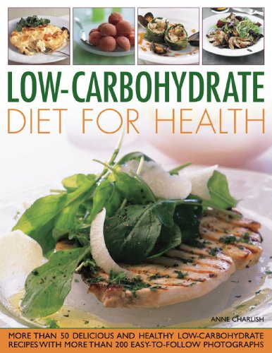 Low-Carbohydrate Diet for Health: More Than 50 Delicious and Healthy Low-Carbohydrate Recipes Shown in Over 180 Easy-To-Follow Photographs 9781844768202