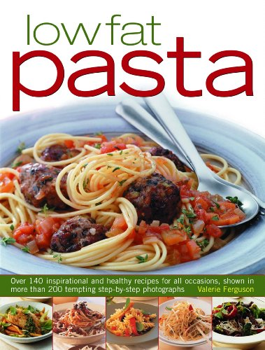 Low-Fat Pasta: Over 150 Inspirational and Healthy Step-By-Step Recipes for All Occassions, Shown in More Than 160 Tempting Photograph 9781844767663