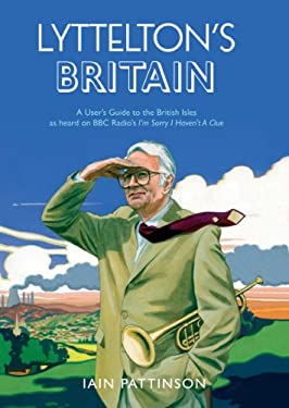 Lyttelton's Britain: A User's Guide to the British Isles as Heard on BBC Radio's I'm Sorry I Haven't a Clue 9781848091733