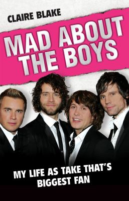 Mad about the Boys: My Life as Take That's Biggest Fan 9781844547548