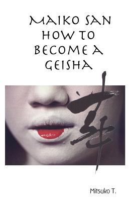 Maiko San How to Become a Geisha 9781847534330