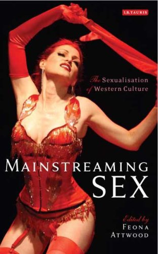 Mainstreaming Sex: The Sexualization of Western Culture 9781845118273