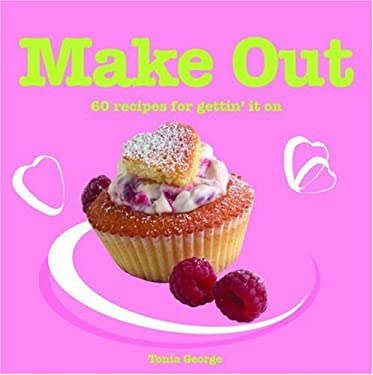 Make Out: 60 Romantic Recipes for Gettin' It on 9781840727944