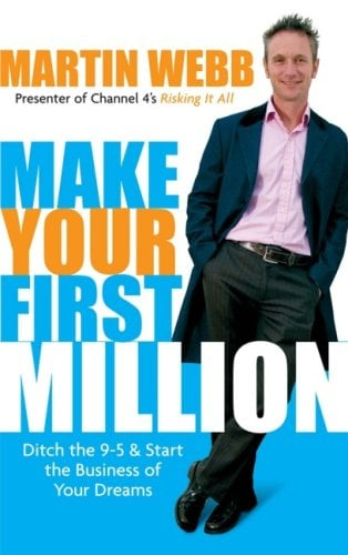 Make Your First Million: Ditch the 9-5 & Start the Business of Your Dreams 9781841127613