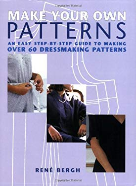 Make Your Own Patterns: An Easy Step-By-Step Guide to Making Over 60 Dressmaking Patterns 9781845374563