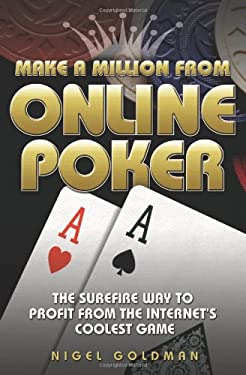 Make a Million from Online Poker: The Surefire Way to Profit from the Internet's Coolest Game 9781844542192